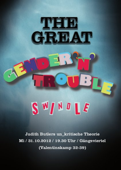 The Great Gender 'n' Trouble Swindle – Judith Butlers un_kritische Theorie. 31.10.2012, 19.30 Uhr, Gängeviertel